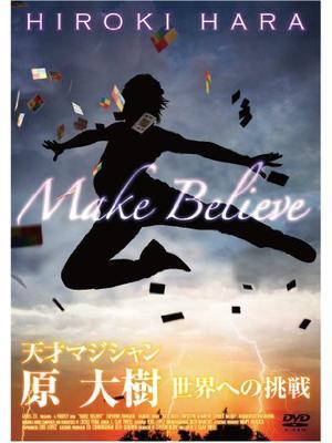 Make Believe 天才マジシャン原大樹 世界への挑戦